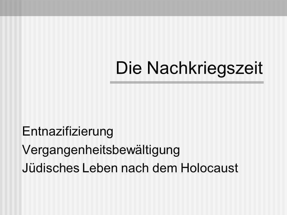 Die Nachkriegszeit Entnazifizierung Vergangenheitsbewältigung Jüdisches Leben nach dem Holocaust
