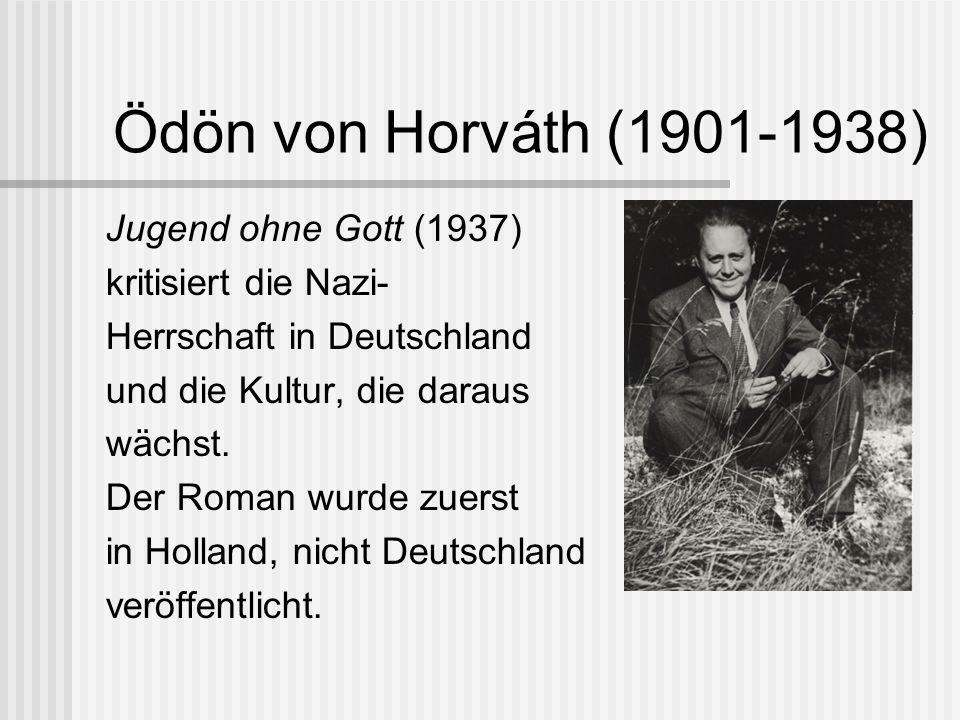 Ödön von Horváth (1901-1938) Jugend ohne Gott (1937) kritisiert die Nazi- Herrschaft in Deutschland und die Kultur, die daraus wächst. Der Roman wurde