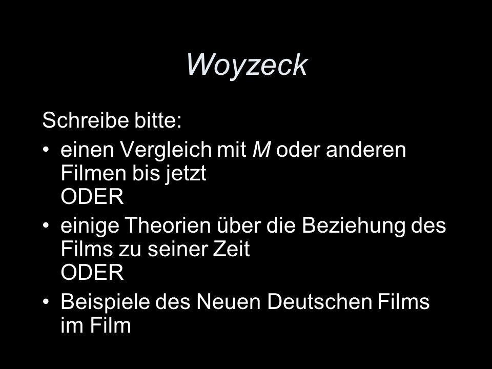 Woyzeck Schreibe bitte: einen Vergleich mit M oder anderen Filmen bis jetzt ODER einige Theorien über die Beziehung des Films zu seiner Zeit ODER Beispiele des Neuen Deutschen Films im Film