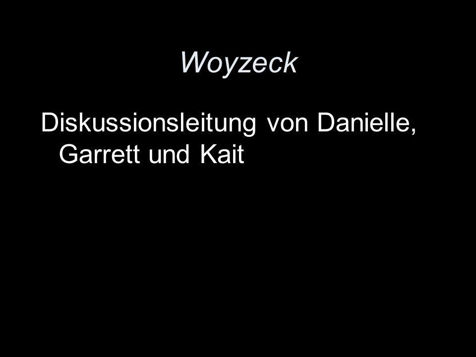 Woyzeck Diskussionsleitung von Danielle, Garrett und Kait