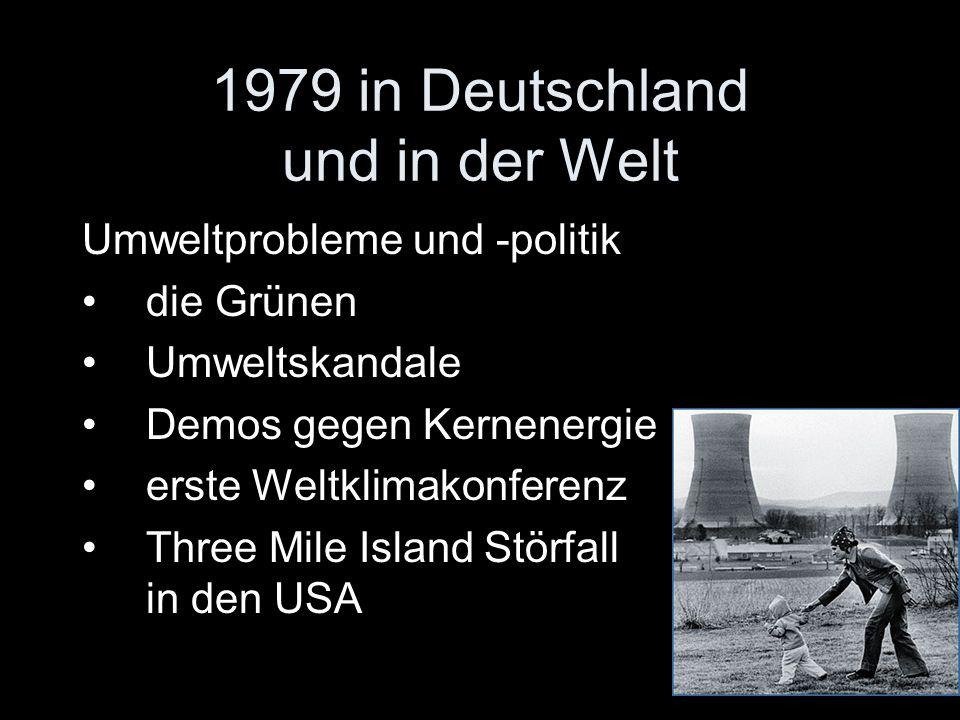 1979 in Deutschland und in der Welt Umweltprobleme und -politik die Grünen Umweltskandale Demos gegen Kernenergie erste Weltklimakonferenz Three Mile Island Störfall in den USA