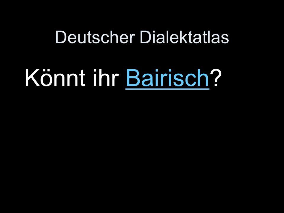 Deutscher Dialektatlas Könnt ihr Bairisch Bairisch