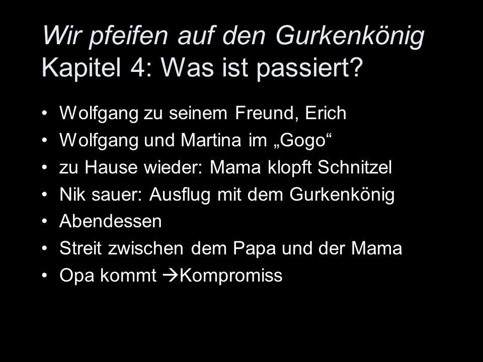 Wir pfeifen auf den Gurkenkönig Kapitel 4: Was ist passiert? Wolfgang zu seinem Freund, Erich Wolfgang und Martina im Gogo zu Hause wieder: Mama klopf