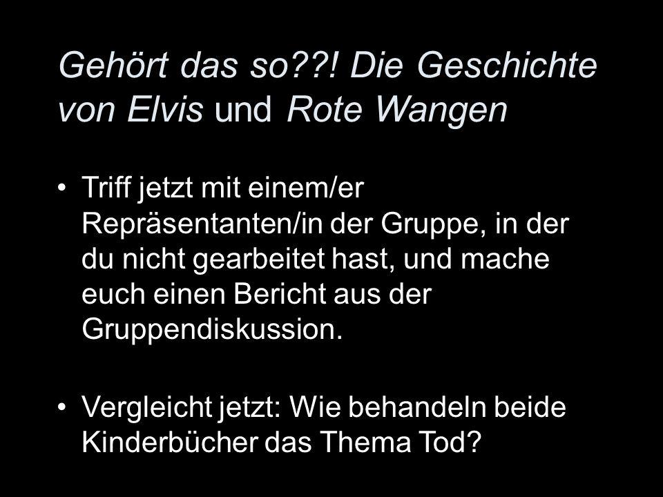 Gehört das so??! Die Geschichte von Elvis und Rote Wangen Triff jetzt mit einem/er Repräsentanten/in der Gruppe, in der du nicht gearbeitet hast, und