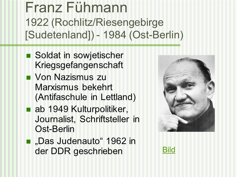 Franz Fühmann 1922 (Rochlitz/Riesengebirge [Sudetenland]) - 1984 (Ost-Berlin) Soldat in sowjetischer Kriegsgefangenschaft Von Nazismus zu Marxismus be