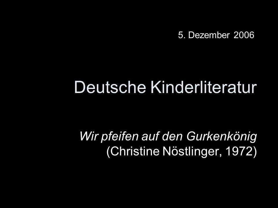Deutsche Kinderliteratur Wir pfeifen auf den Gurkenkönig (Christine Nöstlinger, 1972) 5. Dezember 2006