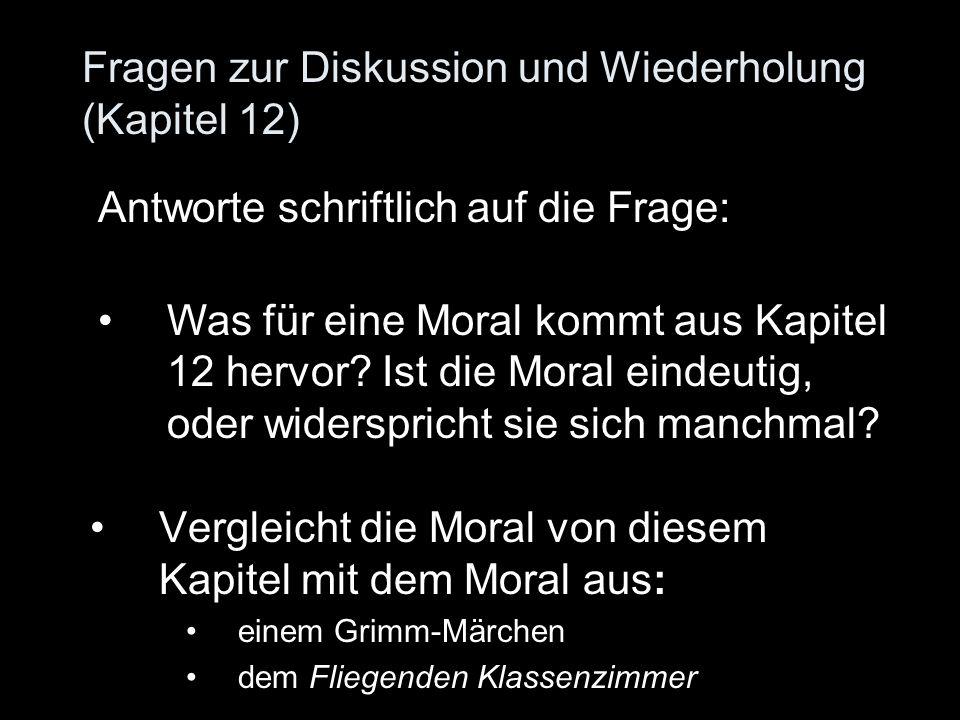 Fragen zur Diskussion und Wiederholung (Kapitel 12) Vergleicht die Moral von diesem Kapitel mit dem Moral aus: einem Grimm-Märchen dem Fliegenden Klas