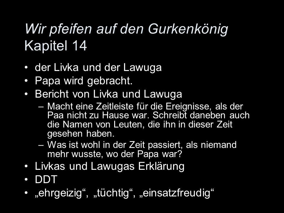 Wir pfeifen auf den Gurkenkönig Kapitel 14 der Livka und der Lawuga Papa wird gebracht. Bericht von Livka und Lawuga –Macht eine Zeitleiste für die Er
