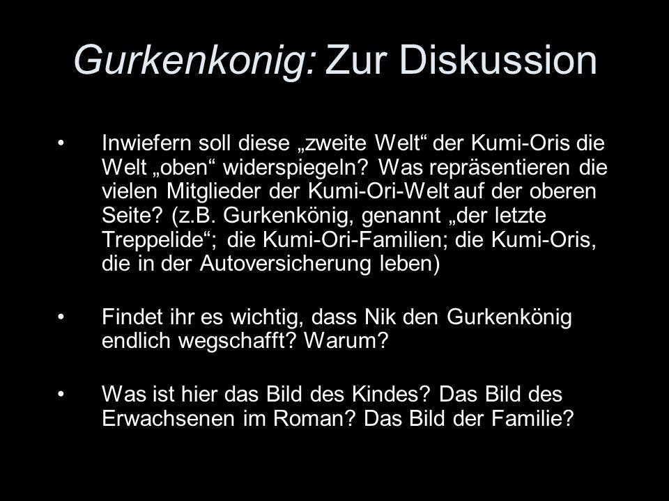 Gurkenkonig: Zur Diskussion Inwiefern soll diese zweite Welt der Kumi-Oris die Welt oben widerspiegeln? Was repräsentieren die vielen Mitglieder der K