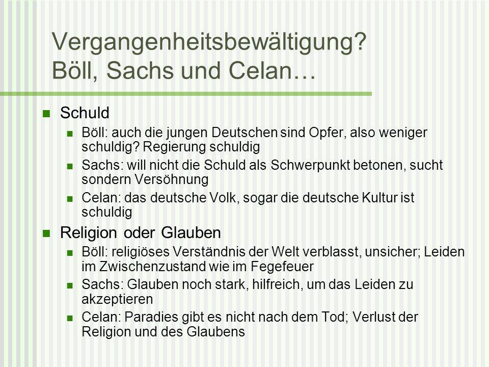 Vergangenheitsbewältigung? Böll, Sachs und Celan… Schuld Böll: auch die jungen Deutschen sind Opfer, also weniger schuldig? Regierung schuldig Sachs: