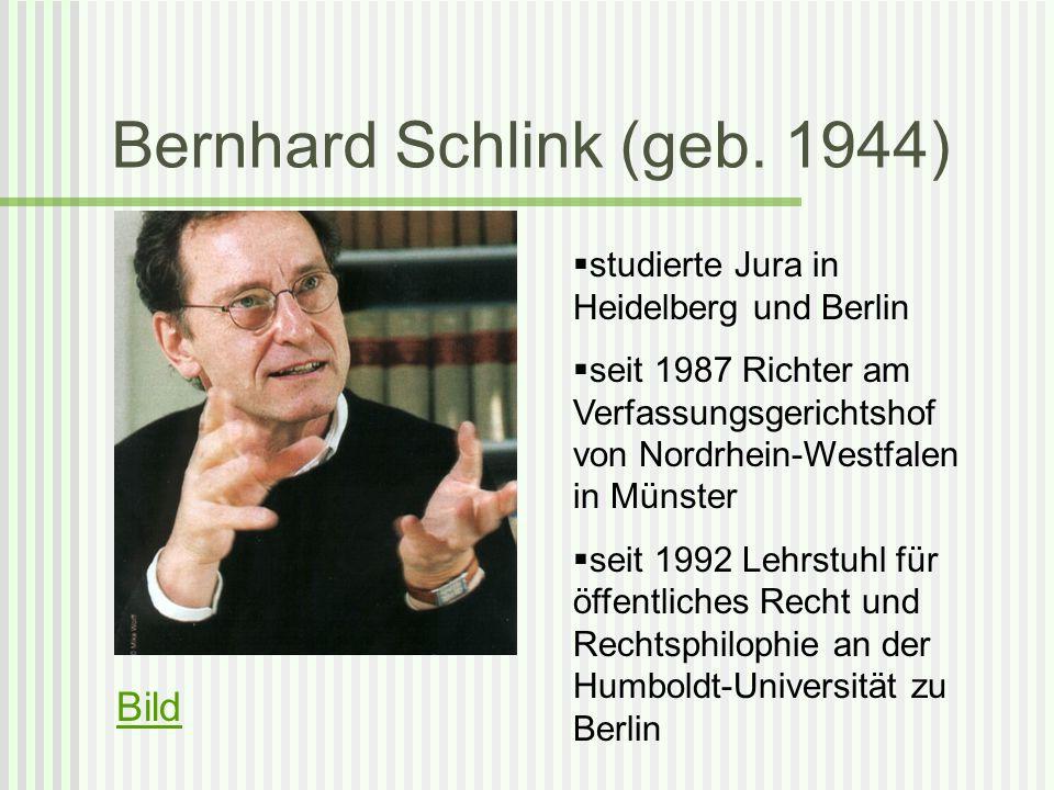 Bernhard Schlink (geb. 1944) Bild studierte Jura in Heidelberg und Berlin seit 1987 Richter am Verfassungsgerichtshof von Nordrhein-Westfalen in Münst