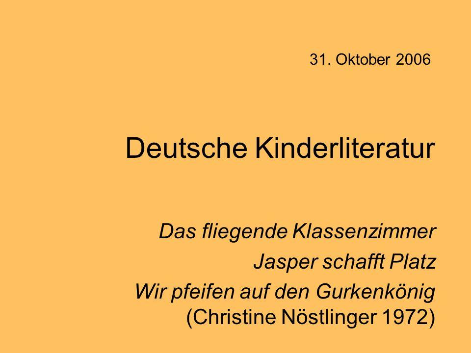 Deutsche Kinderliteratur Das fliegende Klassenzimmer Jasper schafft Platz Wir pfeifen auf den Gurkenkönig (Christine Nöstlinger 1972) 31. Oktober 2006