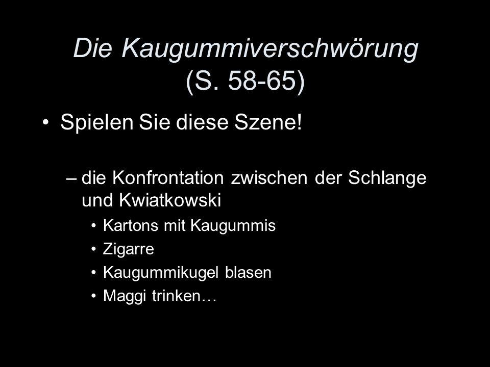 Die Kaugummiverschwörung (S. 58-65) Spielen Sie diese Szene! –die Konfrontation zwischen der Schlange und Kwiatkowski Kartons mit Kaugummis Zigarre Ka