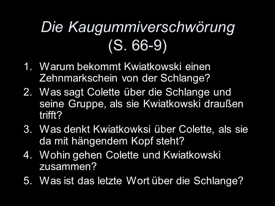Die Kaugummiverschwörung (S. 66-9) 1.Warum bekommt Kwiatkowski einen Zehnmarkschein von der Schlange? 2.Was sagt Colette über die Schlange und seine G