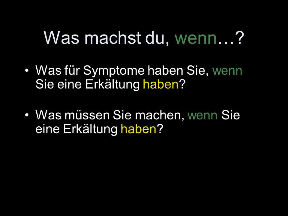 Was machst du, wenn….Was für Symptome haben Sie, wenn Sie eine Erkältung haben.