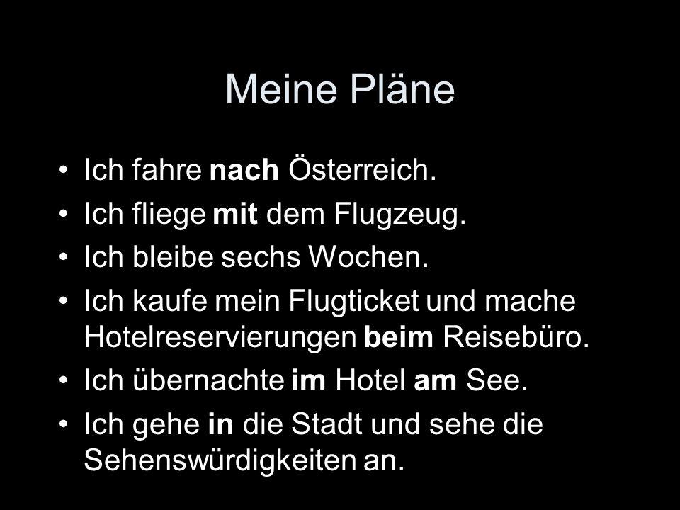 Meine Pläne Ich fahre nach Österreich. Ich fliege mit dem Flugzeug.