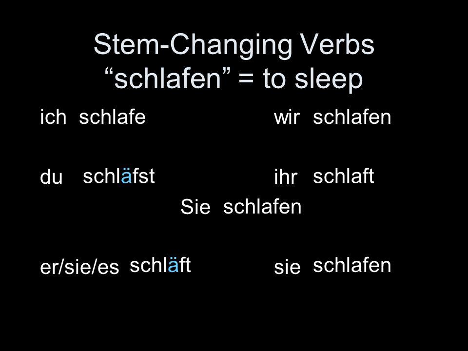 Stem-Changing Verbs schlafen = to sleep ichwir duihr Sie er/sie/essie schlafe schläfst schläft schlafen schlaft schlafen
