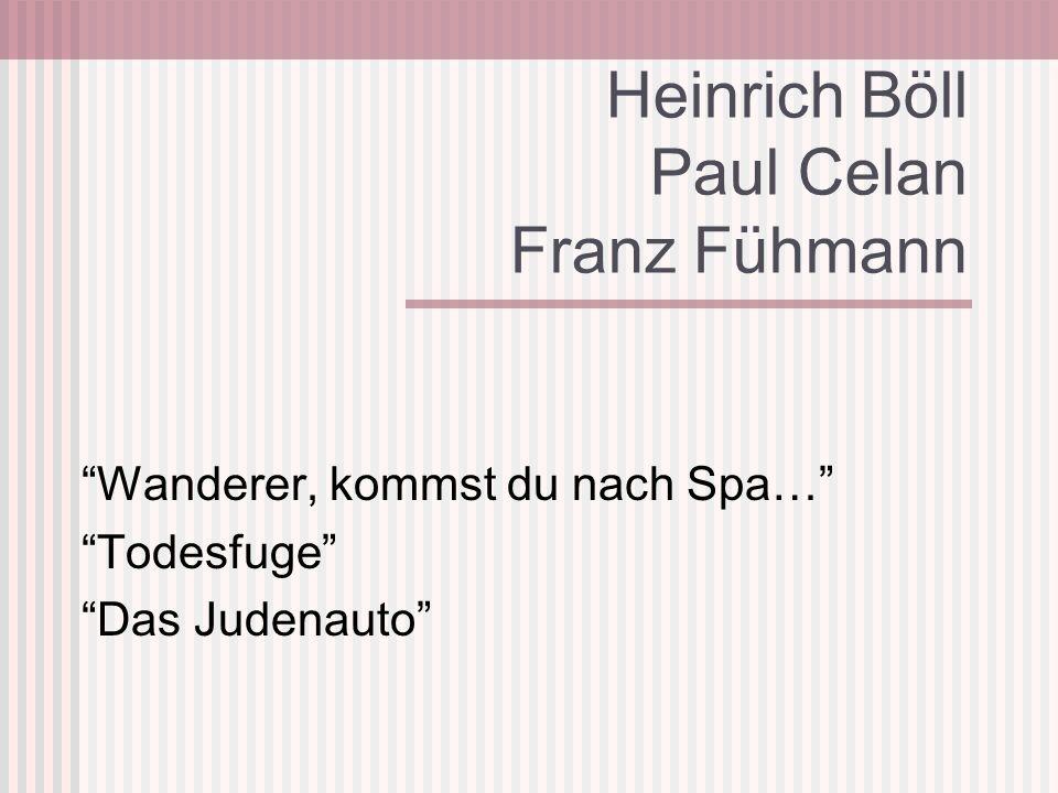 Heinrich Böll Paul Celan Franz Fühmann Wanderer, kommst du nach Spa… Todesfuge Das Judenauto