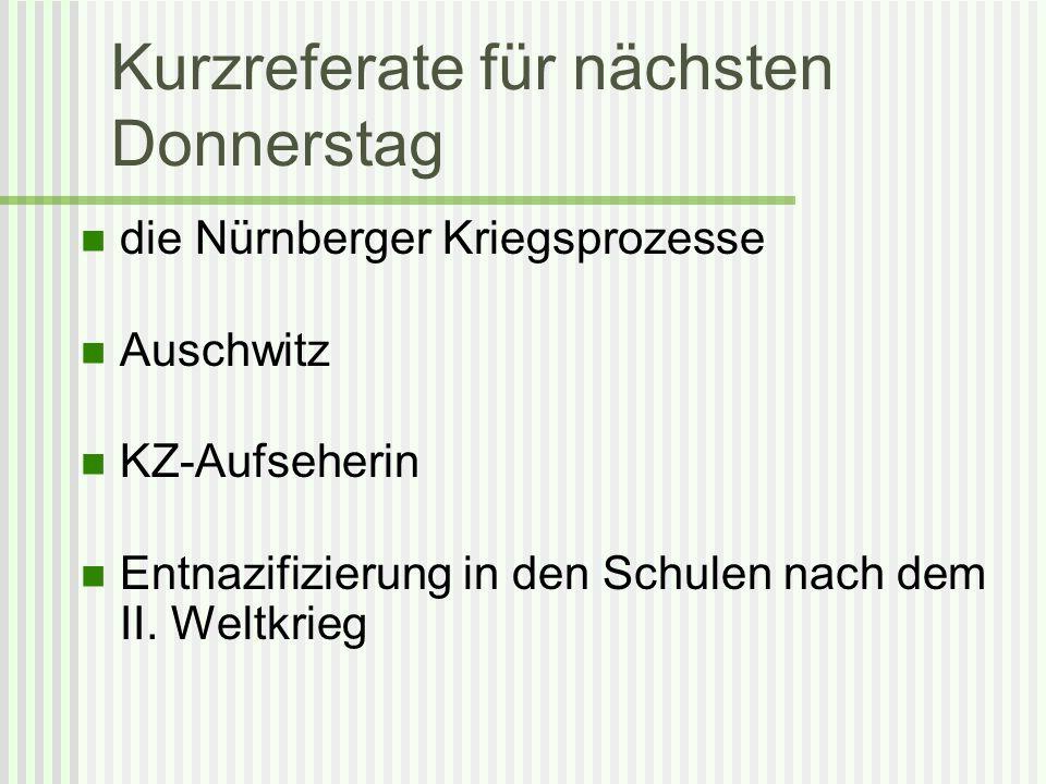 Kurzreferate für nächsten Donnerstag die Nürnberger Kriegsprozesse Auschwitz KZ-Aufseherin Entnazifizierung in den Schulen nach dem II. Weltkrieg