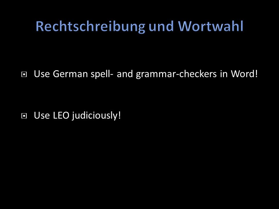 Use German spell- and grammar-checkers in Word! Use LEO judiciously!