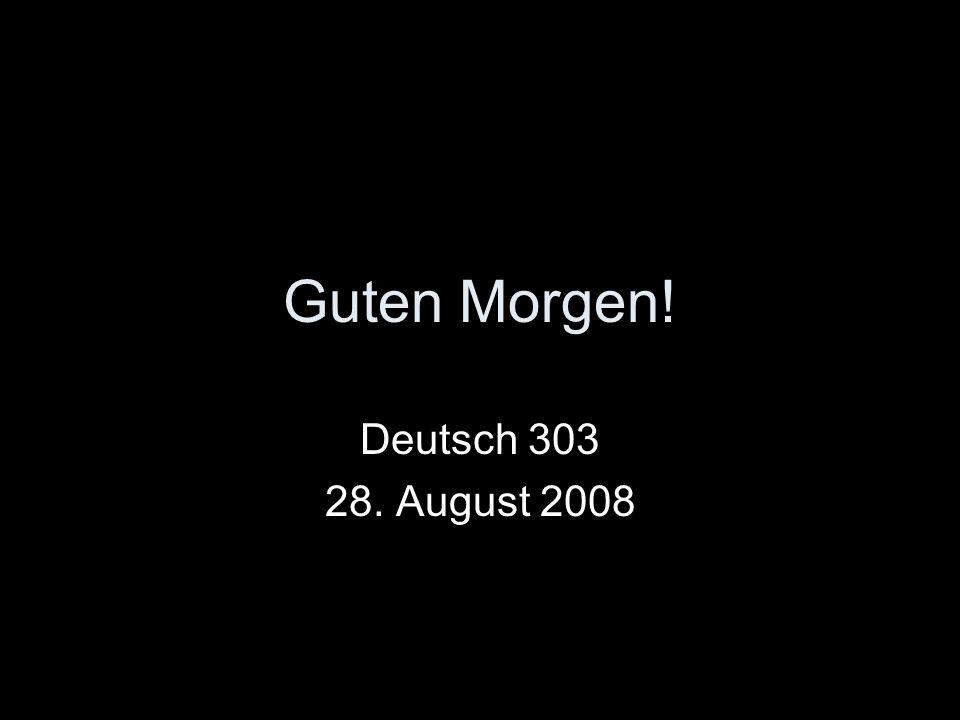 Guten Morgen! Deutsch 303 28. August 2008
