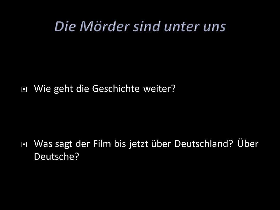 Wie geht die Geschichte weiter? Was sagt der Film bis jetzt über Deutschland? Über Deutsche?