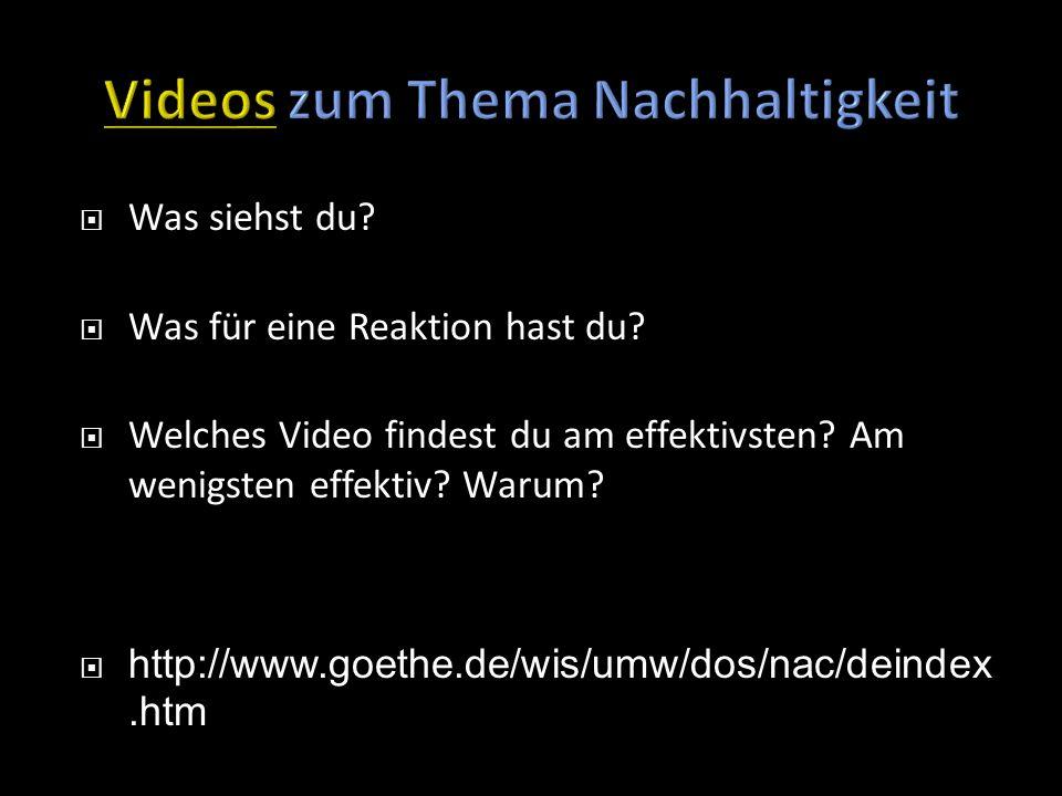 Was siehst du? Was für eine Reaktion hast du? Welches Video findest du am effektivsten? Am wenigsten effektiv? Warum? http://www.goethe.de/wis/umw/dos