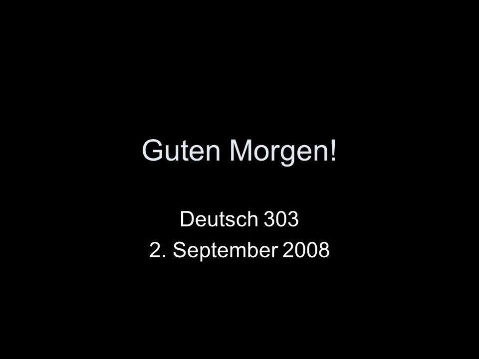 Guten Morgen! Deutsch 303 2. September 2008