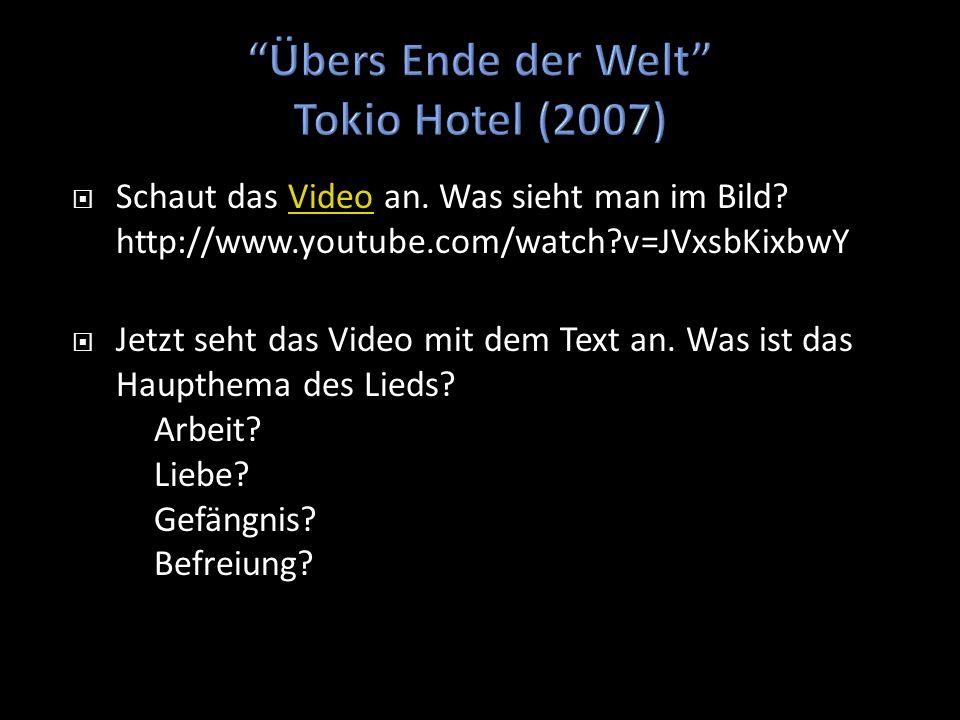 Schaut das Video an. Was sieht man im Bild? http://www.youtube.com/watch?v=JVxsbKixbwYVideo Jetzt seht das Video mit dem Text an. Was ist das Haupthem