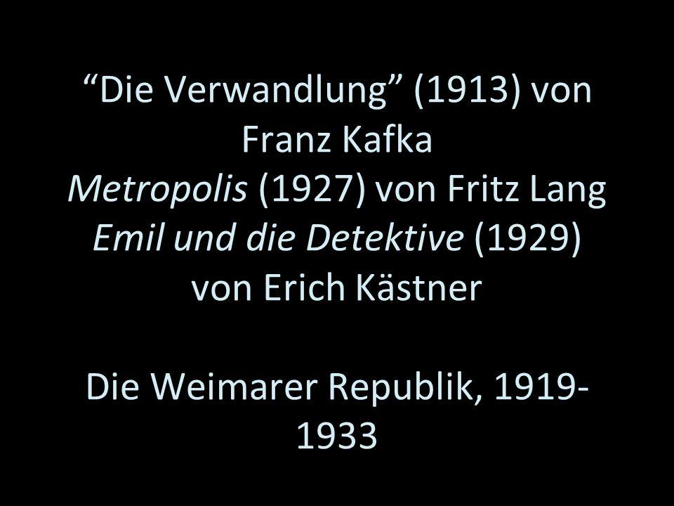 Die Verwandlung (1913) von Franz Kafka Metropolis (1927) von Fritz Lang Emil und die Detektive (1929) von Erich Kästner Die Weimarer Republik, 1919- 1