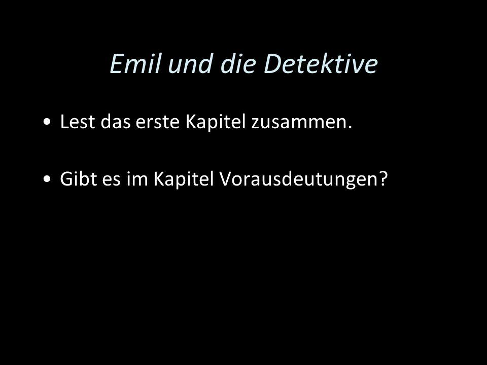 Emil und die Detektive Lest das erste Kapitel zusammen. Gibt es im Kapitel Vorausdeutungen?
