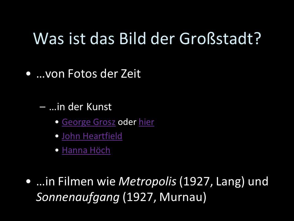 Was ist das Bild der Großstadt? …von Fotos der Zeit –…in der Kunst George Grosz oder hierGeorge Groszhier John Heartfield Hanna HöchHanna Höch …in Fil