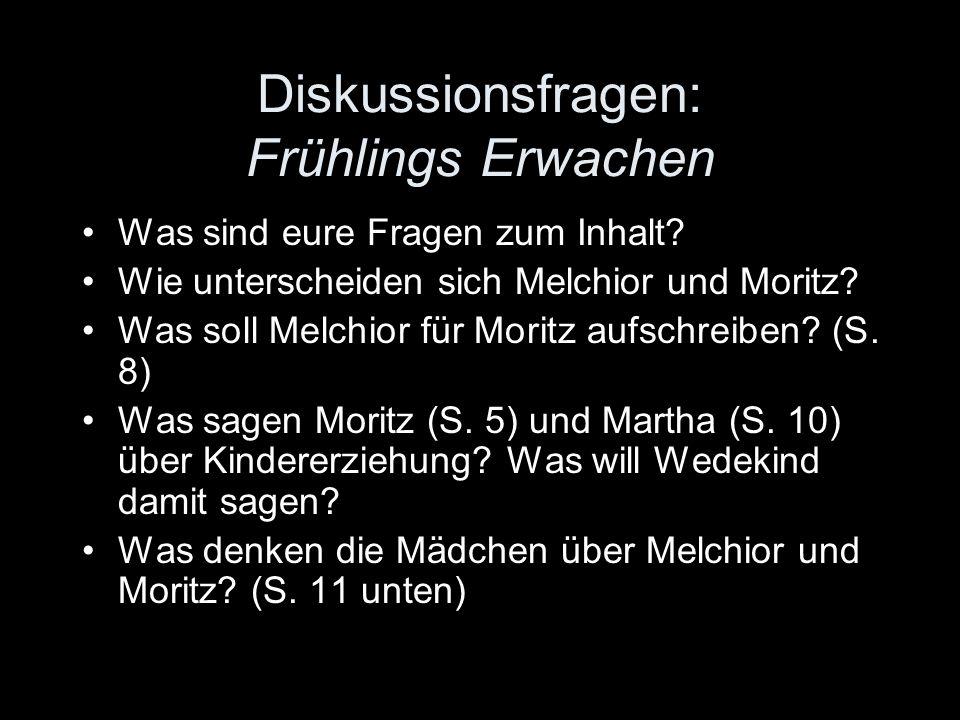 Diskussionsfragen: Frühlings Erwachen Was sind eure Fragen zum Inhalt? Wie unterscheiden sich Melchior und Moritz? Was soll Melchior für Moritz aufsch
