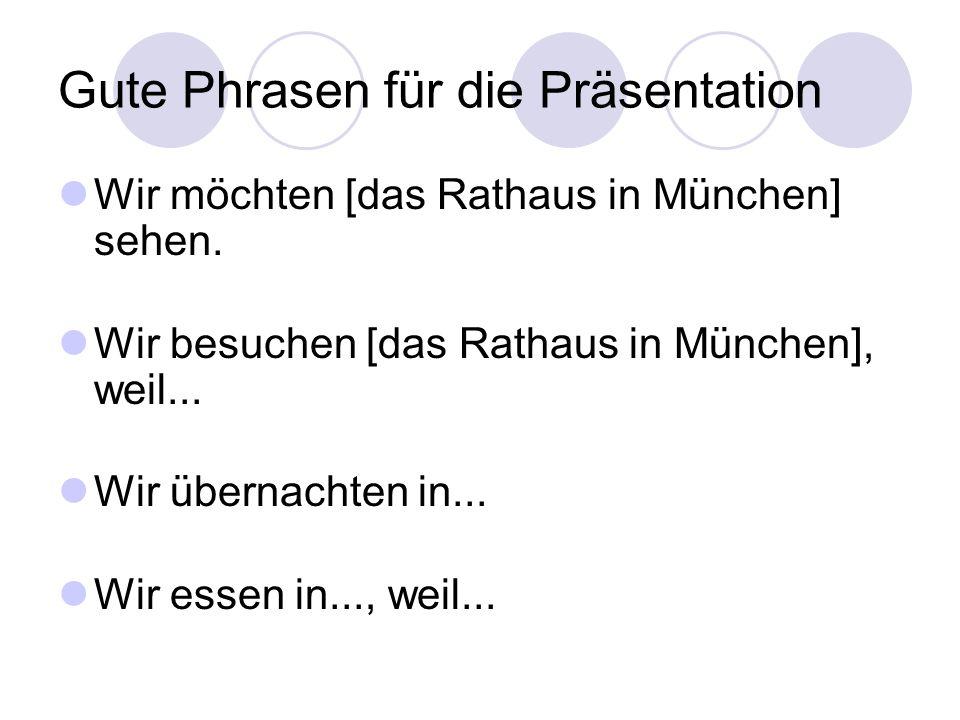 Gute Phrasen für die Präsentation Wir möchten [das Rathaus in München] sehen.