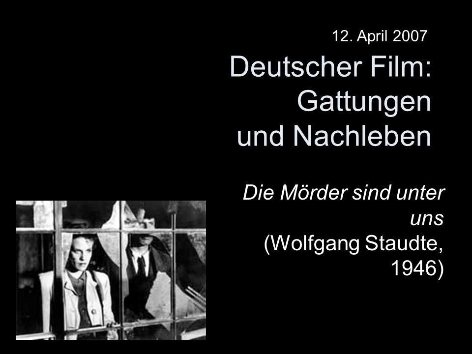 Deutscher Film: Gattungen und Nachleben Die Mörder sind unter uns (Wolfgang Staudte, 1946) 12.