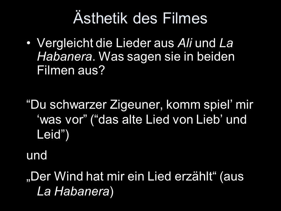 Ästhetik des Filmes Vergleicht die Lieder aus Ali und La Habanera.