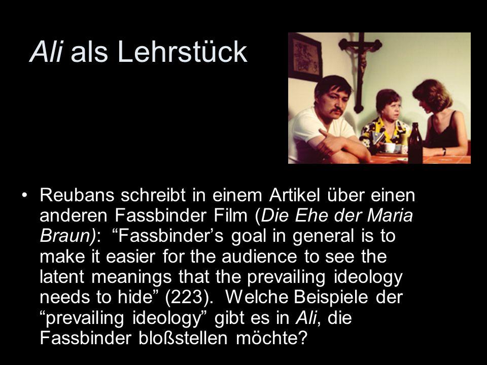 Ali als Lehrstück Reubans schreibt in einem Artikel über einen anderen Fassbinder Film (Die Ehe der Maria Braun): Fassbinders goal in general is to ma