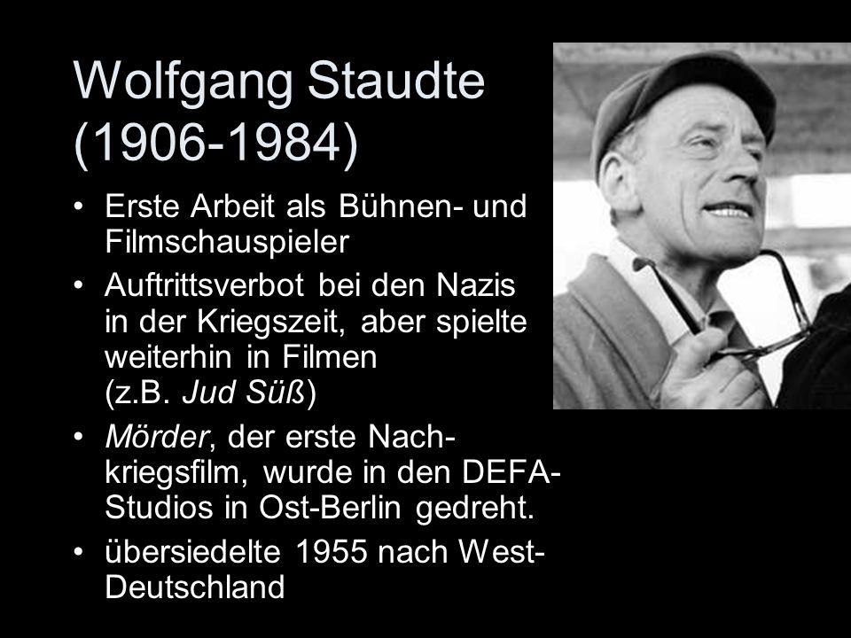 Wolfgang Staudte (1906-1984) Erste Arbeit als Bühnen- und Filmschauspieler Auftrittsverbot bei den Nazis in der Kriegszeit, aber spielte weiterhin in Filmen (z.B.