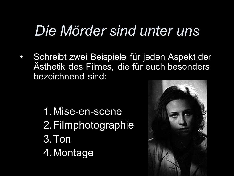 Die Mörder sind unter uns Schreibt zwei Beispiele für jeden Aspekt der Ästhetik des Filmes, die für euch besonders bezeichnend sind: 1.Mise-en-scene 2.Filmphotographie 3.Ton 4.Montage