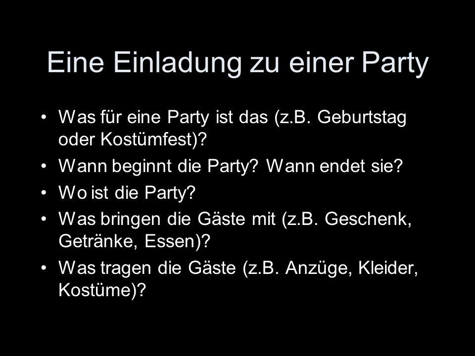 Eine Einladung zu einer Party Was für eine Party ist das (z.B. Geburtstag oder Kostümfest)? Wann beginnt die Party? Wann endet sie? Wo ist die Party?