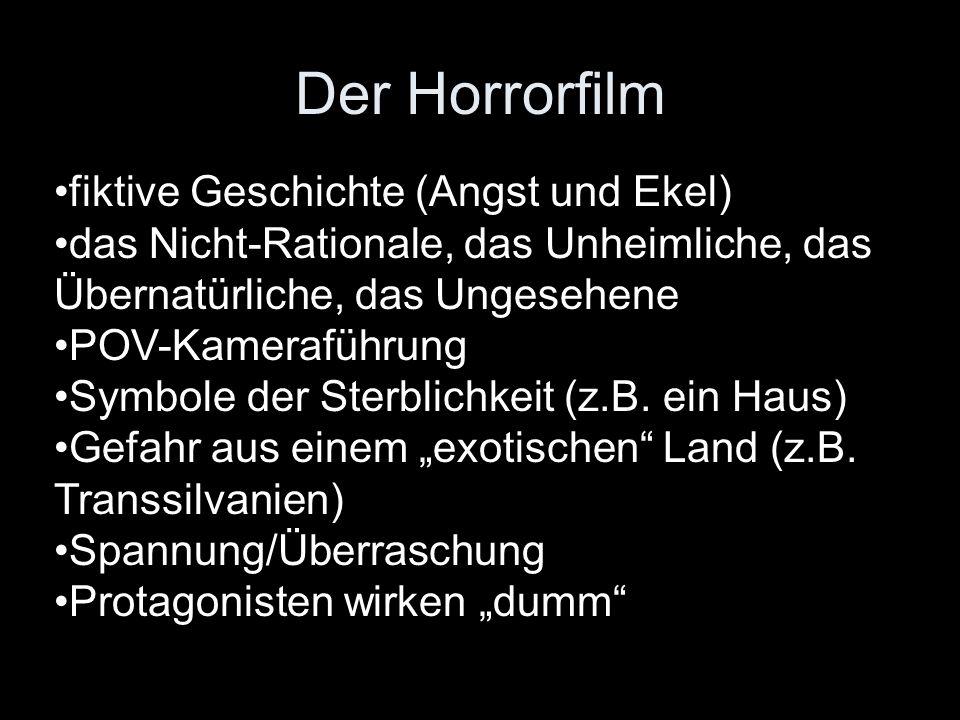Der Horrorfilm fiktive Geschichte (Angst und Ekel) das Nicht-Rationale, das Unheimliche, das Übernatürliche, das Ungesehene POV-Kameraführung Symbole