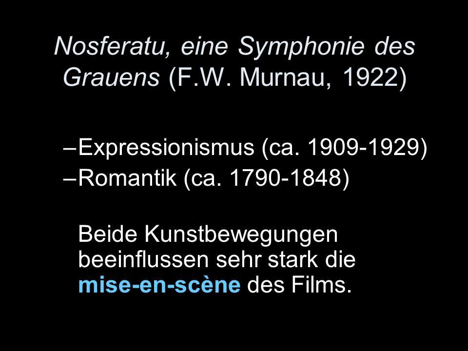 Nosferatu, eine Symphonie des Grauens (F.W. Murnau, 1922) –Expressionismus (ca. 1909-1929) –Romantik (ca. 1790-1848) Beide Kunstbewegungen beeinflusse