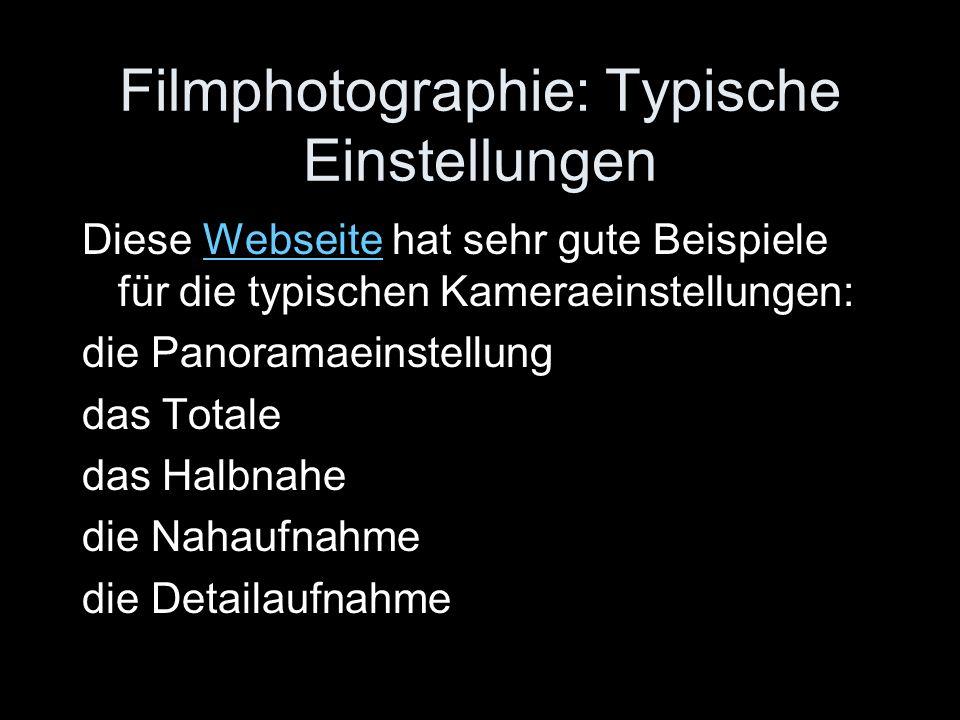 Filmphotographie: Typische Einstellungen Diese Webseite hat sehr gute Beispiele für die typischen Kameraeinstellungen:Webseite die Panoramaeinstellung