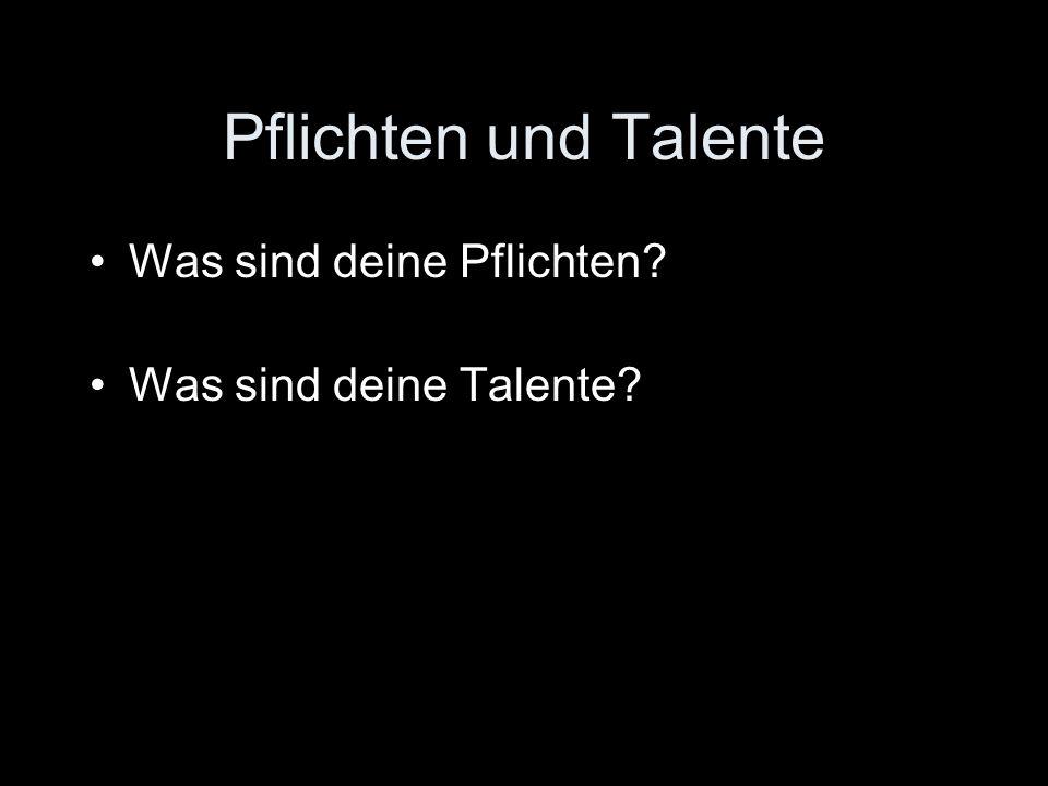 Pflichten und Talente Was sind deine Pflichten Was sind deine Talente