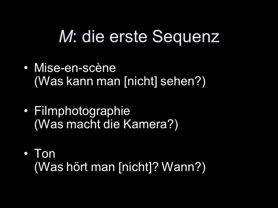 M: die erste Sequenz Mise-en-scène (Was kann man [nicht] sehen ) Filmphotographie (Was macht die Kamera ) Ton (Was hört man [nicht].