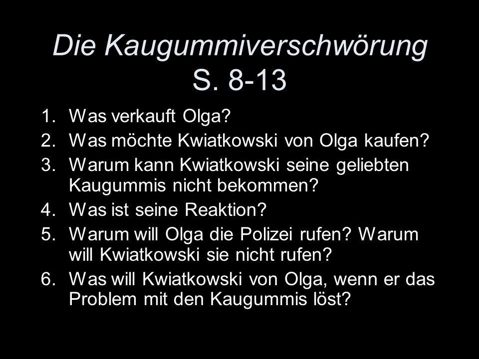 Die Kaugummiverschwörung S. 8-13 1.Was verkauft Olga.