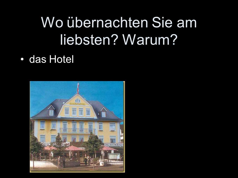 Wo übernachten Sie am liebsten Warum das Hotel