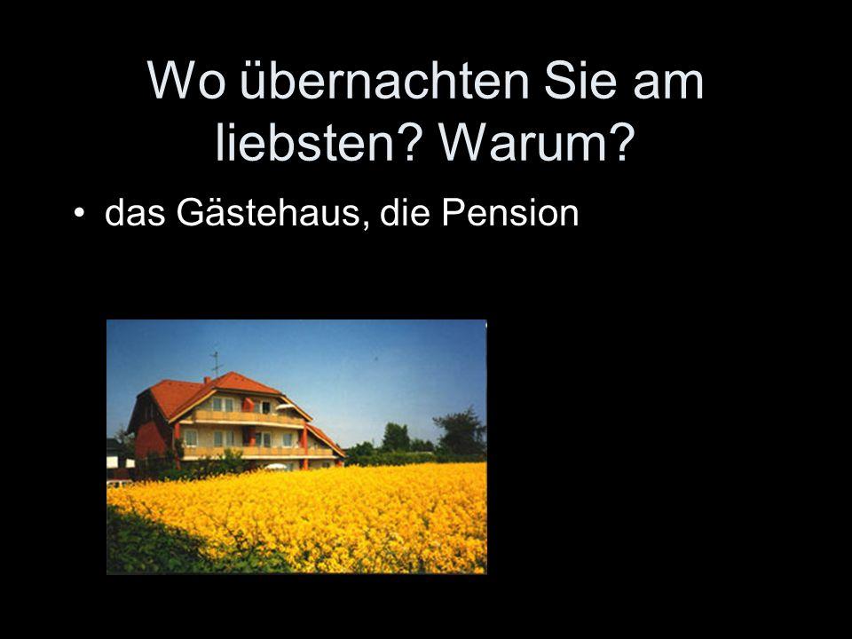 Wo übernachten Sie am liebsten Warum das Gästehaus, die Pension