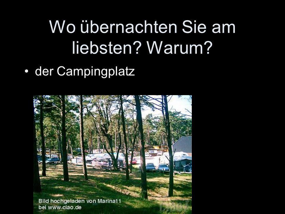 Wo übernachten Sie am liebsten Warum der Campingplatz