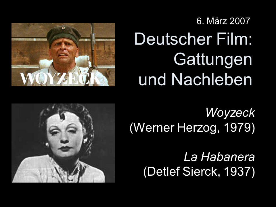 Deutscher Film: Gattungen und Nachleben Woyzeck (Werner Herzog, 1979) La Habanera (Detlef Sierck, 1937) 6. März 2007